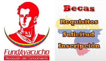 Becas Fundayacucho: Tipos de Becas, Requisitos y Pasos para la Solicitud e Inscripción