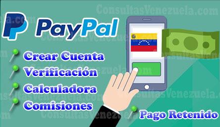 PayPal Venezuela: Requisitos, Afiliación, Crear Cuenta, Verificación, Comisiones, Calculadora y Pago Retenido