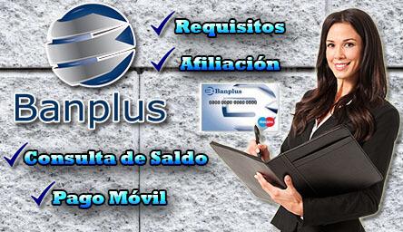 Banco Banplus: Requisitos, Apertura de Cuenta, Afiliación, Consulta de Saldo y Pago Móvil