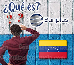 ¿Qué es el Banplus en Venezuela?