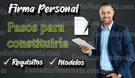 Firma Personal en Venezuela: Guía de Constitución Paso a Paso (Requisitos y Modelos)