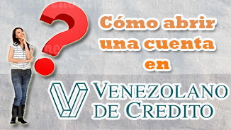 ¿Cómo abrir una cuenta en el Banco Venezolano de Crédito (BVC)?
